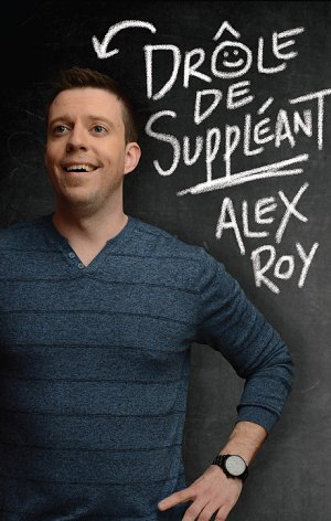alex roy humoriste drole de suppleant spectacle pour école secondaire